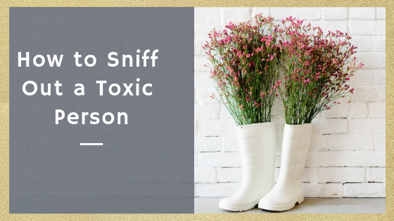 How to Sniff Out a Toxic Person
