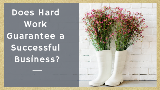 Does Hard Work Guarantee a Successful Business?
